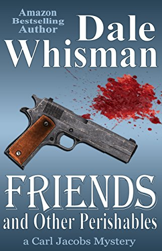 Friends and Other Perishables (Carl Jacobs Mystery Book 1)