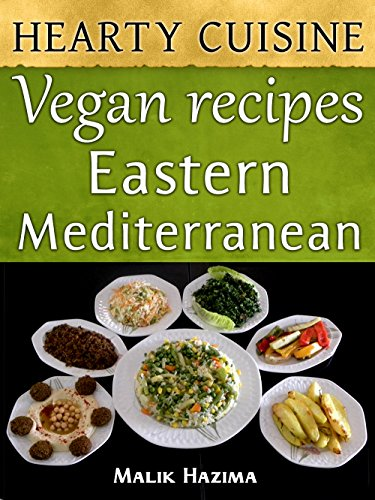 Vegan Recipes: Eastern Mediterranean Hearty Cuisine: Healthy Living Cookbook