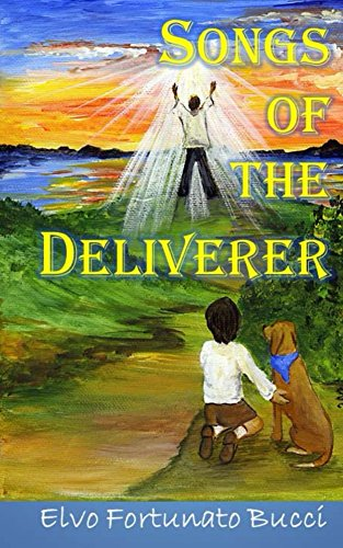 Songs of the Deliverer: A Modern Day Story of