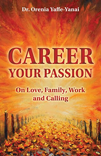 Career Your Passion: On Love, Family, Work and Calling