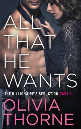 All That He Wants (The Billionaire\'s Seduction Part 1)
