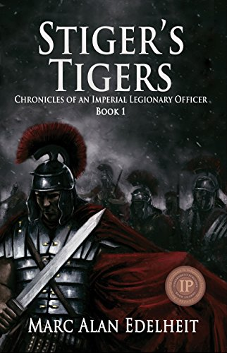 Stiger's Tigers (Chronicles of An Imperial Legionary Officer Book