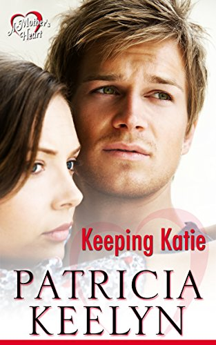 Keeping Katie (A Mother's Heart Book 1)