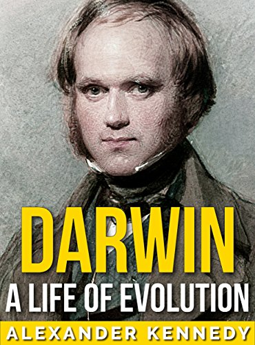 Darwin: A Life of Evolution (The True Story of