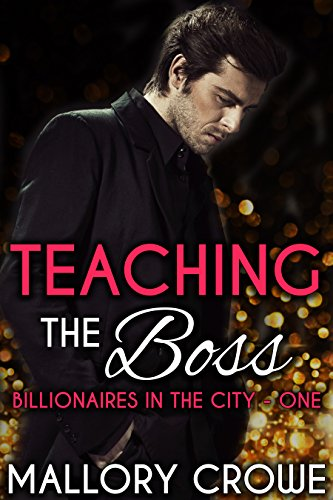 Teaching The Boss (Billionaires in the City Book 1)