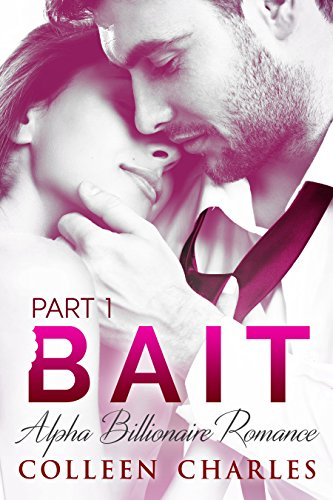 Bait: Alpha Billionaire Romance Part 1