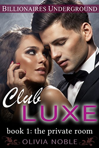 Club Luxe 1: The Private Room (Billionaires Underground