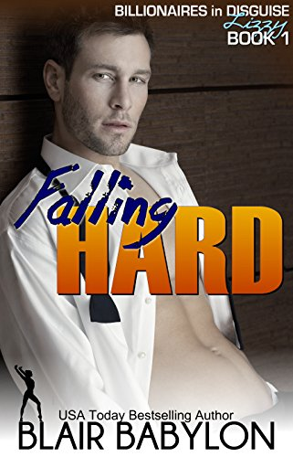 Falling Hard (Billionaires in Disguise: Lizzy 1): A Romance