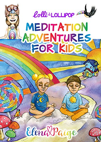 Lolli and the Lollipop: MEDITATION ADVENTURES FOR KIDS