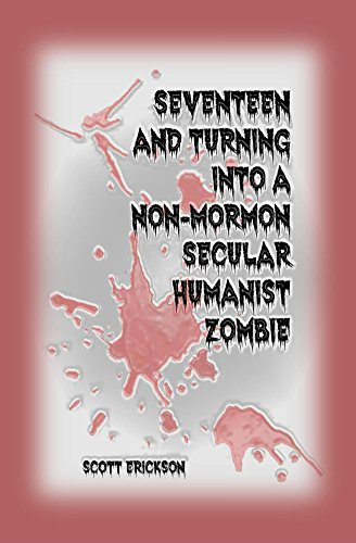 Seventeen and Turning into a Non-Mormon Secular Humanist Zombie