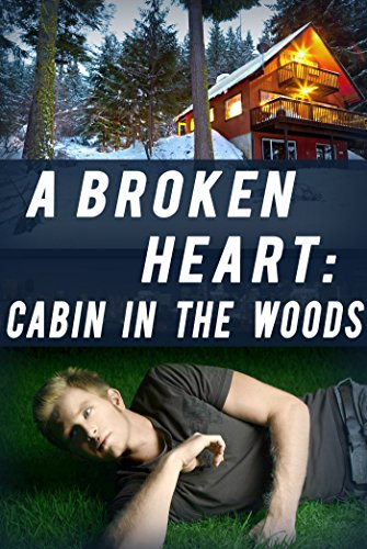 A Broken Heart: Cabin in the Woods: Book 1