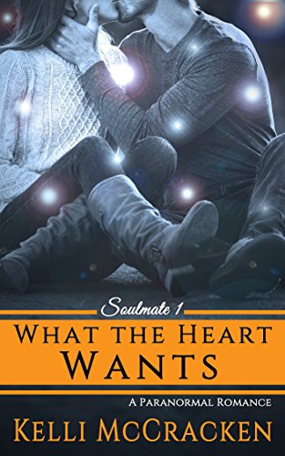 What the Heart Wants: A Paranormal Romance (Soulmate Series