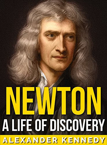 Newton: A Life of Discovery (The True Story of