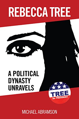 Rebecca Tree: A Political Dynasty Unravels: Tree for President