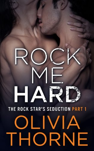 Rock Me Hard (The Rock Star\'s Seduction Part 1)