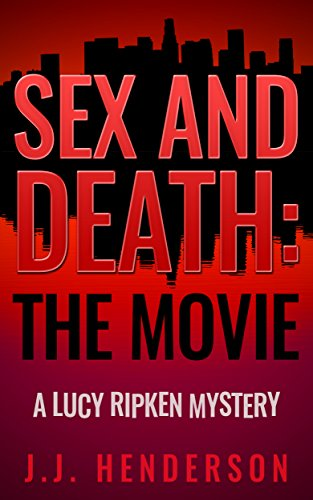 Sex and Death: The Movie: A Lucy Ripken Mystery