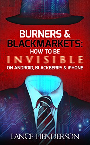 Burners  Black Markets - How to Be Invisible