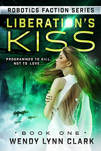 Liberation\'s Kiss: A Science Fiction Romance (Robotics Faction Book