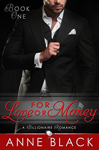 For Love or Money: A Billionaire Romance (Book One)