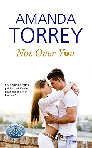 Not Over You: (Healing Springs, Book 1)