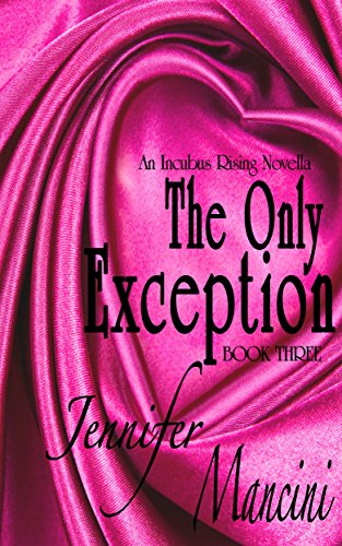 The Only Exception: An Incubus Rising Novella - Book