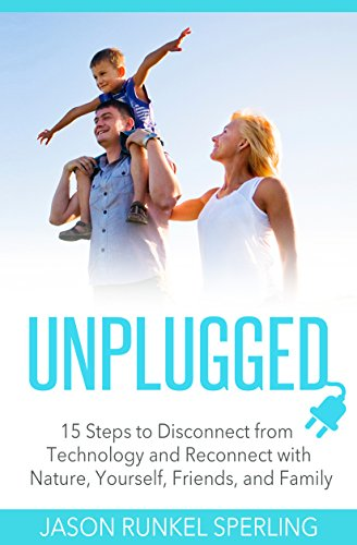 UNPLUGGED: 15 Steps to Disconnect from Technology and Reconnect