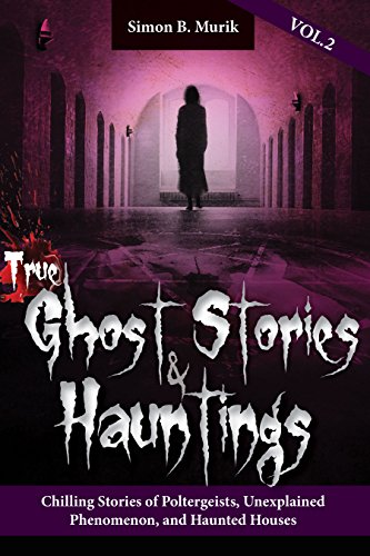 True Ghost Stories and Hauntings, Volume II: Chilling Stories
