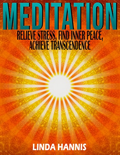 MEDITATION: Relieve Stress, Find Inner Peace, Achieve Transcendence (How