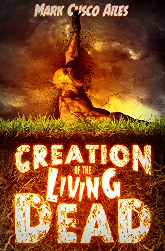 Creation of the Living Dead (The Z-Day Trilogy Book