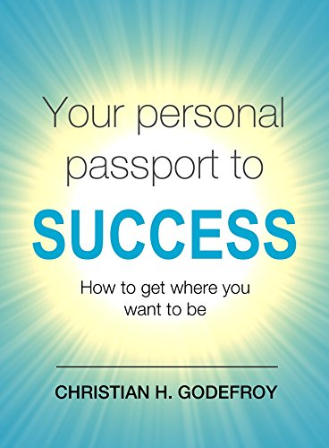 Your Personal Passport to Success: How to Get Where