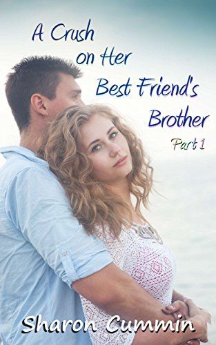 A Crush on Her Best Friend's Brother, Part 1