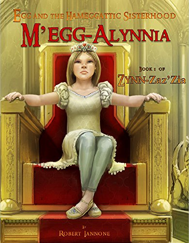 M'egg-Alynnia (Book 1 of Zynn-Zaz'Zia, an Egg and the