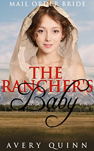 MAIL ORDER BRIDE: INSPIRATIONAL ROMANCE: Rancher's Baby (Clean Christian