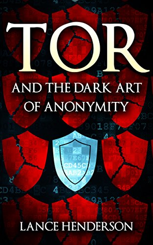 Tor and the Dark Art of Anonymity: How to