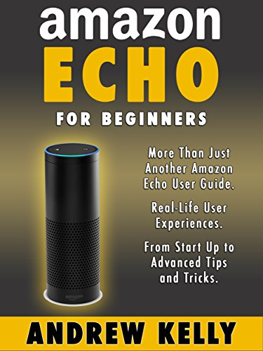 Amazon Echo For Beginners: From Start-up to Advanced Tips