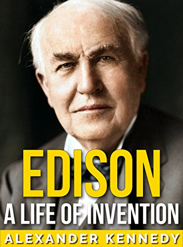 Edison: A Life of Invention (The True Story of