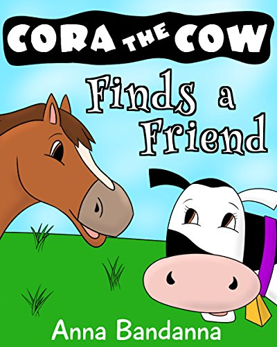 Cora the Cow Finds a Friend: A Farm Tale