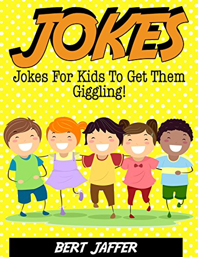JOKES: Jokes For Kids To Get Them Giggling! (Clean