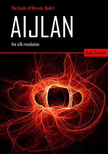 Aijlan: The Silk Revolution (The Lords of Misrule Book