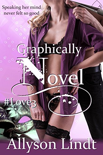 Graphically Novel: A GeekLove Contemporary Romance (Love Hashtagged Book