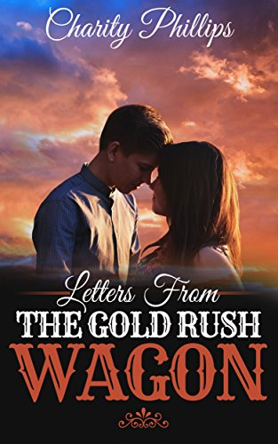 Romance: Western Romance: Letters From The Gold Rush Wagon