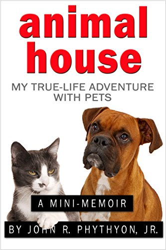 Animal House: My True-Life Adventure with Pets (True-Life Adventures)