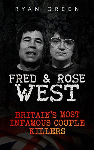 Fred  Rose West: Britain's Most Infamous Killer Couples