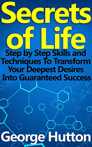 Secrets of Life: Step by Step Skills and Techniques