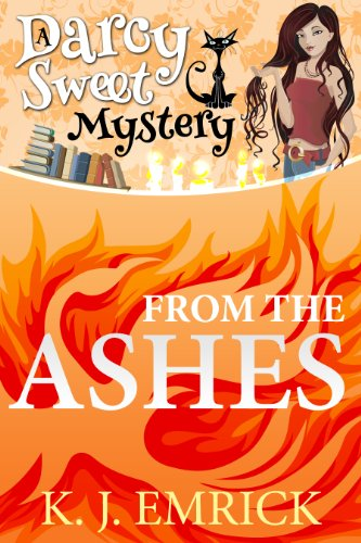 From the Ashes (A Darcy Sweet Cozy Mystery Book