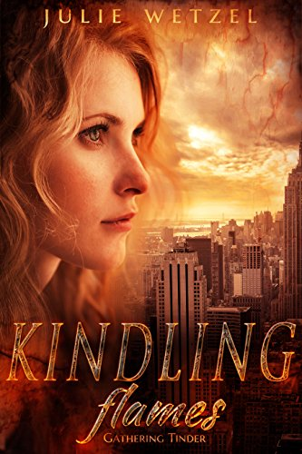 Kindling Flames: Gathering Tinder (The Ancient Fire Series Book